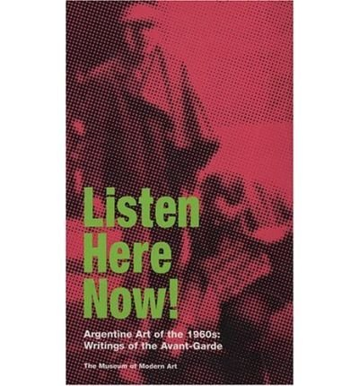 Read Online Listen, Here, Now! Argentine Art in the 1960s: Writings of the Avant-Garde (Paperback) - Common ebook