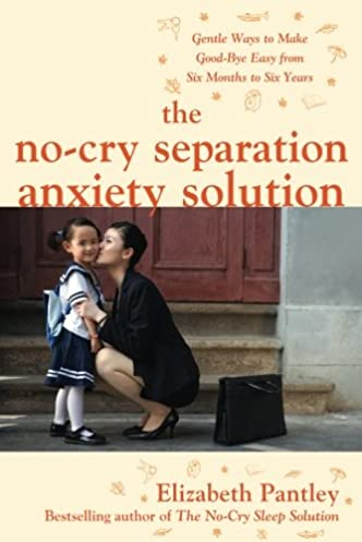 the no cry separation anxiety solution gentle ways to make good bye rh amazon com Parenting Guide Cartoons The New Parent Guide