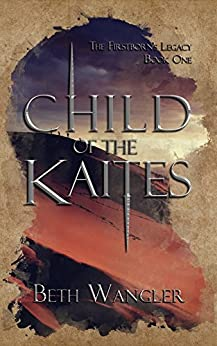 Child of the Kaites (The Firstborn's Legacy Book 1) by [Wangler, Beth]