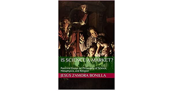 Taoism Essay Is Science A Market Positivist Essays On Philosophy Of Science  Metaphysics And Religion  Kindle Edition By Jess Zamora Bonilla Persuasive Essay Illegal Immigration also Macbeth Critical Essay Is Science A Market Positivist Essays On Philosophy Of Science  Wwi Essay Questions