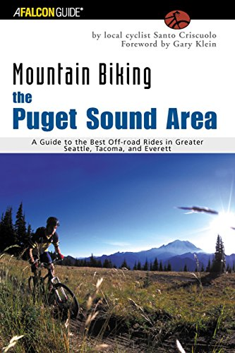 (Mountain Biking the Puget Sound Area: A Guide to the Best Off-Road Rides in Greater Seattle, Tacoma, and Everett (Regional Mountain Biking Series))