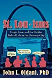 St. Lou-isms: Lingo, Lore, and the Lighter Side of Life in the Gateway City