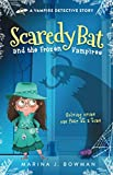 Scaredy Bat and the Frozen Vampires (Scaredy Bat: A Vampire Detective Series)