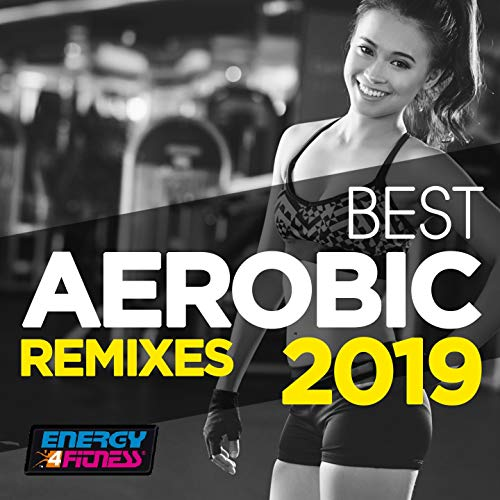 Best Aerobic Remixes 2019 (15 Tracks Non-Stop Mixed Compilation for Fitness & Workout - 135 BPM / 32 Count)