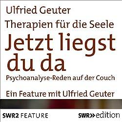Jetzt liegst du da - Psychoanalyse: Reden auf der Couch (Therapien für die Seele)