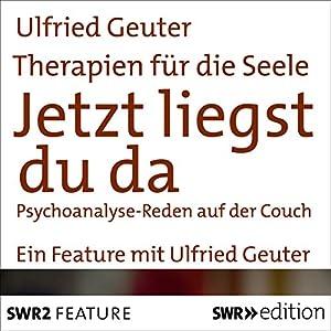 Jetzt liegst du da - Psychoanalyse: Reden auf der Couch (Therapien für die Seele) Hörbuch