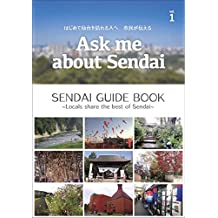SENDAI GUIDE BOOK: Locals share the best of Sendai (Ask me about Sendai) (Japanese Edition)