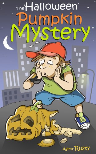 Agent Rusty #3: The Halloween Pumpkin Mystery (A Halloween-Themed Spy Story For Kids Aged 9-12) ()