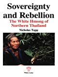 img - for Sovereignty and Rebellion: The White Hmong of Northern Thailand book / textbook / text book
