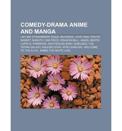 [ Comedy-Drama Anime and Manga: I My Me! Strawberry Eggs, Inuyasha, Love Hina, Fruits Basket, Naruto, One Piece, Dragon Ball, Angel Beats! Source Wikipedia ( Author ) ] { Paperback } 2011