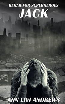 Jack: Rehab For Superheroes by [Andrews, Ann Livi]