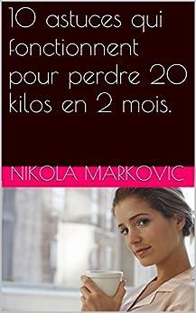 10 astuces qui fonctionnent pour perdre 20 kilos en 2 mois french edition kindle edition by. Black Bedroom Furniture Sets. Home Design Ideas