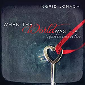 When the World was Flat (And We Were in Love) Audiobook