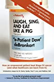Laugh, Sing, and Eat Like a Pig, &quot Debronkart and E-Patient Dave&quot, 0981650430