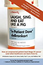 Laugh, Sing, and Eat Like a Pig: How an Empowered Patient Beat Stage IV Cancer (And What Healthcare Can Learn from It)