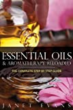 Essential Oils and Aromatherapy Reloaded, Janet Evans, 1628844957