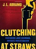 Clutching at Straws, J. L. Abramo, 0312308493