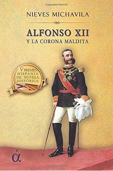 Alfonso XII y la corona maldita: Amazon.es: Michavila, Nieves: Libros