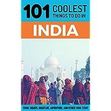 India Travel Guide: 101 Coolest Things to Do in India (Backpacking India, Goa, Rajasthan, New Delhi, Kerala, Mumbai, Kolkata)