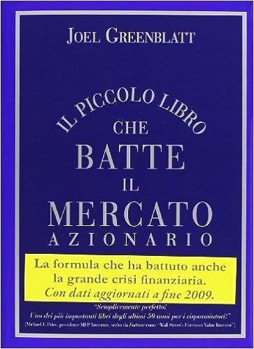 20542d9347 Il piccolo libro che batte il mercato azionario: Amazon.it: Joel  Greenblatt, A. Menin, E. Cepparo, M. T. Cattaneo: Libri