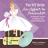 The DIY Bride an Affair to Remember, Khris Cochran, 160085351X