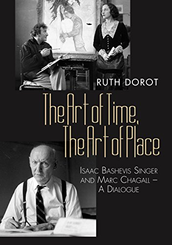 The Art of Time, the Art of Place: Isaac Bashevis Singer and Marc Chagall - A Dialogue