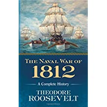 The Naval War of 1812: A Complete History