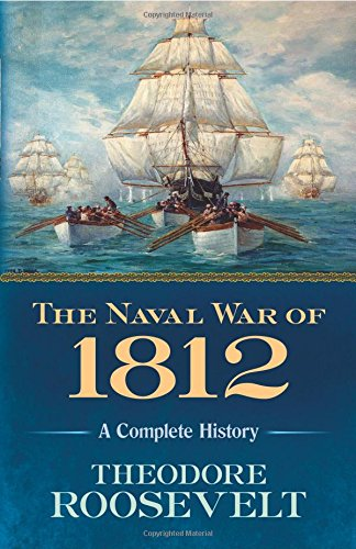 The Naval War of 1812: A Complete History (Theodore Roosevelt Lake)