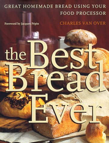 The Best Bread Ever: Great Homemade Bread Using your Food Processor by Charles Van Over