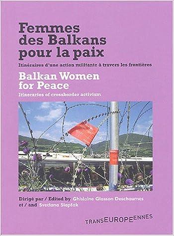 Lire Femmes des Balkans pour la paix : Balkan Women for Peace : Itinéraires d'une action militante à travers les frontières : Itineraries of crossborder activism pdf epub