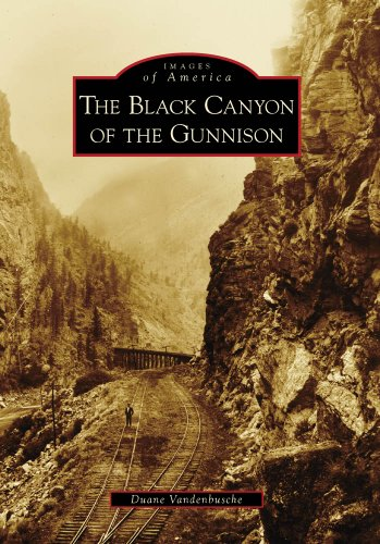 Gunnison Colorado History (Black Canyon of the Gunnison, The (Images of America))