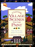 Charming Village Scenes You Can Paint, Catherine Holman, 0891349014