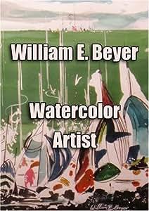 William E. Beyer - Watercolor Artist
