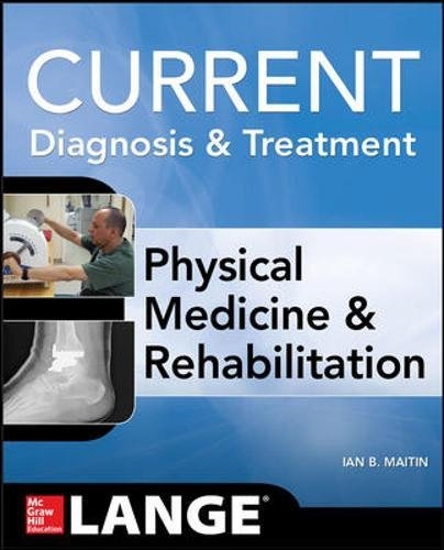 Current Diagnosis and Treatment Physical Medicine and Rehabilitation (Current Diagnosis & Treatment) ()