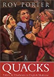 Quacks: Fakers & Charlatans in English Medicine