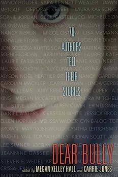 Dear Bully: Seventy Authors Tell Their Stories by [Hall, Megan Kelley, Jones, Carrie]