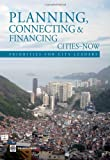 Planning, Connecting, and Financing Cities Now, World Bank Staff, 0821398393