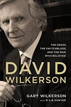 David Wilkerson: The Cross, the Switchblade, and the Man Who Believed by [Wilkerson, Gary]