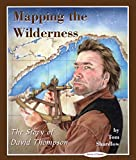 Mapping the Wilderness: The Story of David Thompson (Stories of Canada)