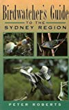Birdwatchers Guide to the Sydney Region, Peter Roberts, 0864175655
