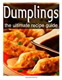 Dumplings - the Ultimate Recipe Guide, Terri Smitheen and Encore Books, 1496109759