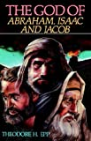 img - for The God of Abraham, Isaac, and Jacob book / textbook / text book