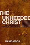 The Unheeded Christ, David Cook, 1845503694