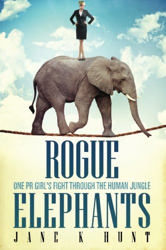 Rogue Elephants: One PR Girl's Fight Through the Human Jungle