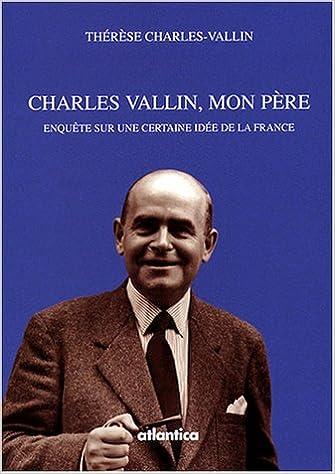 Lire Charles Vallin, mon père : Enquête sur une certaine idée de la France pdf