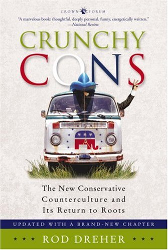 Cover of Crunchy Cons: The New Conservative Counterculture and Its Return to Roots