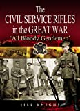 The Civil Service Rifles in the Great War: 'All Bloody Gentlemen'