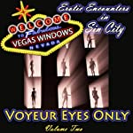 Voyeur Eyes Only: Vegas Windows: Erotic Encounters in Sin City, Volume 2 | Cecilia Tan,Nan Andrews,Courtney Breazile,I.G. Frederick,Penny Amici,Dominic Santi