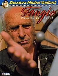 Dossiers Michel Vaillant, tome 5 - Fangio : L'homme qui fut roi par Denis Bernard