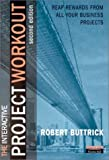 img - for Project Workout: A Toolkit for reaping the rewards from all your business projects (2nd Edition) book / textbook / text book